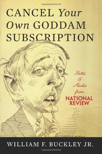 CANCEL YOUR OWN GODDAM SUBSCRIPTION: Notes and Asides from National Review