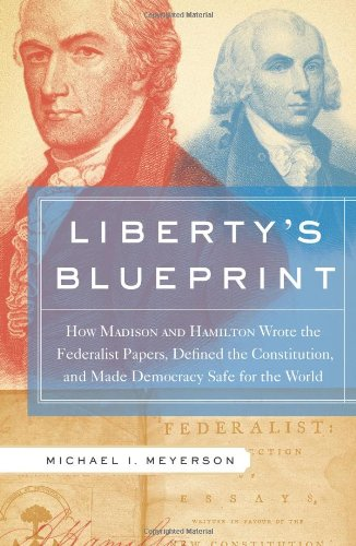 Liberty's Blueprint : How Madison and Hamilton: Michael I. Meyerson