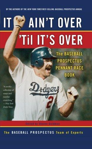 It Ain't Over 'Til It's Over: The Baseball Prospectus Pennant Race Book (0465002854) by Baseball Prospectus; Goldman, Steven