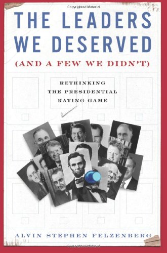 9780465002917: The Leaders We Deserved (and a Few We Didn't): Rethinking the Presidential Rating Game