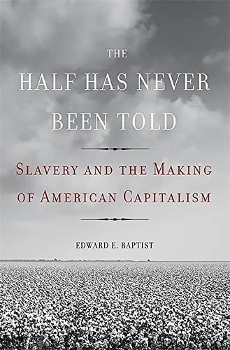 9780465002962: The Half Has Never Been Told: Slavery and the Making of American Capitalism