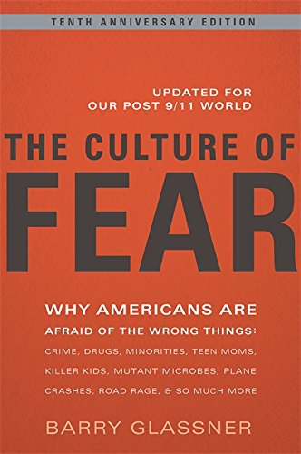 9780465003365: The Culture of Fear: Why Americans Are Afraid of the Wrong Things: Crime, Drugs, Minorities, Teen Moms, Killer Kids, Mutant Microbes, Plane Crashes, ... Plane Crashes, Road Rage, & So Much More