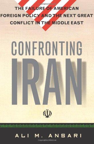 Confronting Iran: The Failure of American Foreign: Ali Ansari
