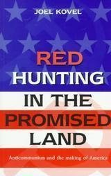 Red Hunting in the Promise Land - Anticommunism and the Making of America