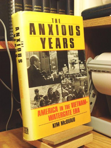 The Anxious Years: America in the Vietnam-Watergate Era: McQuaid, Kim