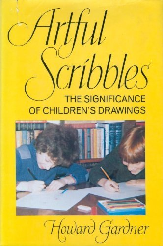 Artful Scribbles The Significance Of Children's Drawings: Gardner, Howard