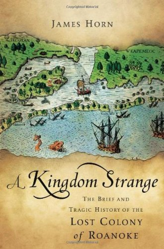 9780465004850: A Kingdom Strange: The Brief and Tragic History of the Lost Colony of Roanoke