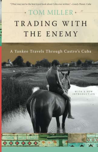 Trading with the Enemy: A Yankee Travels Through Castro's Cuba: Miller, Tom