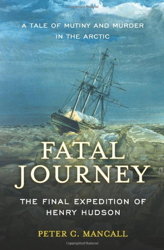 9780465005116: Fatal Journey: The Final Expedition of Henry Hudson