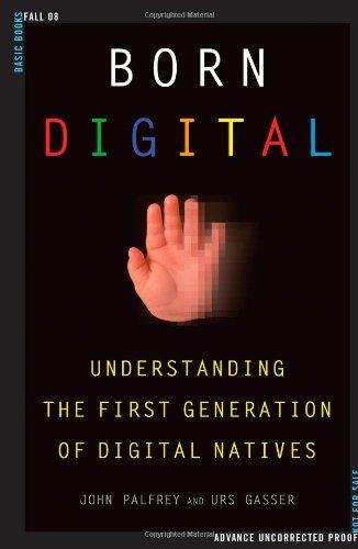 Born Digital: Understanding the First Generation of: Palfrey, John; Gasser,