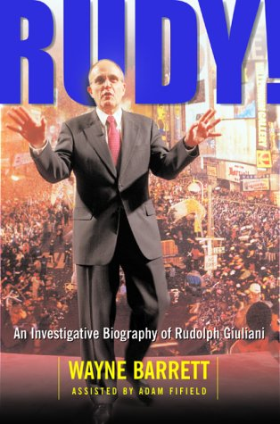 Rudy! An Investigative Biography Of Rudolph Giuliani: Barrett, Wayne