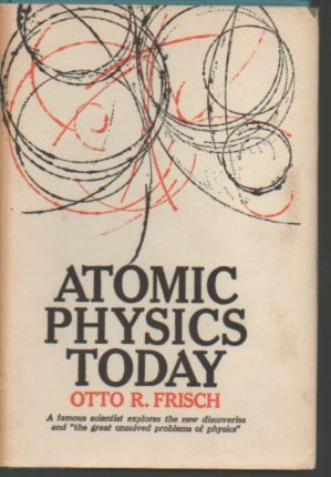 Atomic Physics Today: FRISCH, Otto R.
