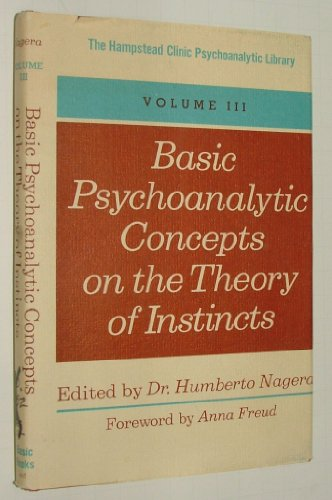Basic Psychoanalytic Concepts On The Theory Of Instincts Volume III: Nagera, Dr. Humberto (editor)