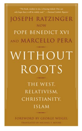 9780465006274: Without Roots: The West, Relativism, Christianity, Islam