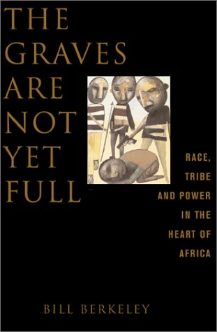 9780465006410: The Graves are Not Yet Full: Race, Tribe and Power in the Heart of Africa (A new republic book)