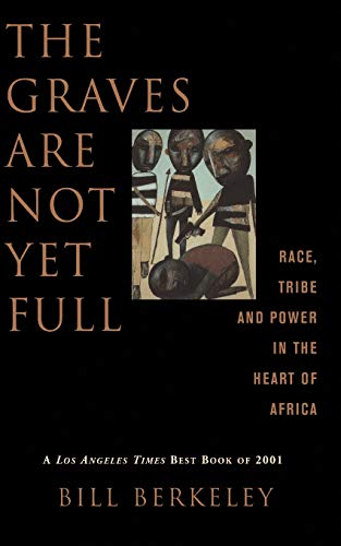 9780465006427: The Graves Are Not Yet Full: Race, Tribe and Power in the Heart of Africa