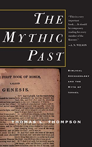 9780465006496: The Mythic Past: Biblical Archaeology And The Myth Of Israel
