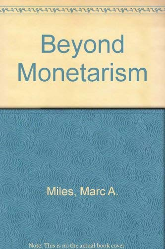 Beyond Monetarism: Finding the Road to Stable Money: Miles, Marc A.