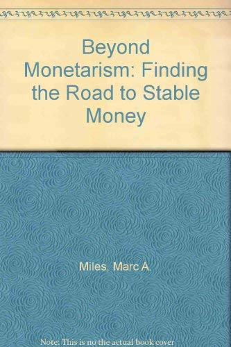 Beyond Monetarism: Finding the Road to Stable: Marc A. Miles