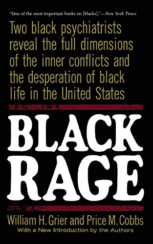 9780465007011: Black Rage: Two Black Psychiatrists Reveal the Full Dimensions of the Inner Conflicts and the Desperation of Black Life in the United States