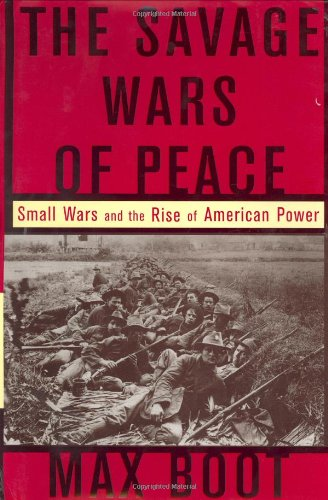 9780465007202: The Savage Wars of Peace: Small Wars and the Rise of American Power