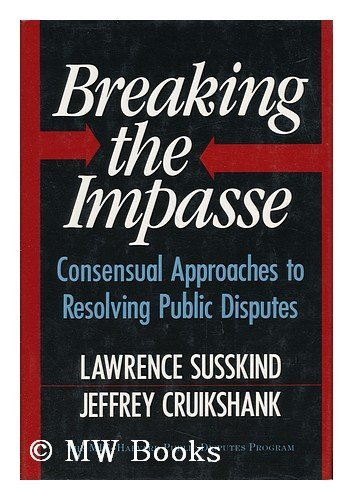 9780465007516: Breaking the Impasse: Consensual Approaches to Resolving Public Disputes