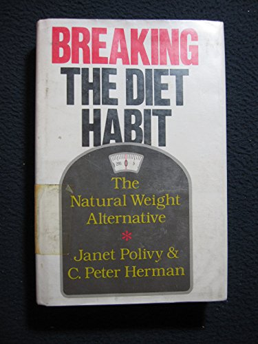 Breaking the Diet Habit: The Natural Weight: Janet Polivy; C.