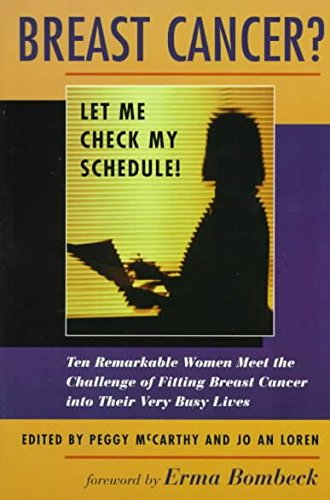 Breast Cancer? Let ME Check My Schedule!: Ten Remarkable Women Meet the Challenge of Fitting Breast...