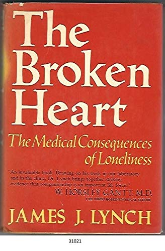 9780465007721: Broken Heart: The Medical Consequences of Loneliness