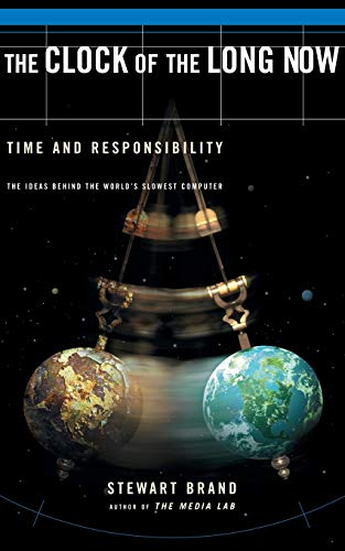 Clock Of The Long Now: Time And Responsibility: The Ideas Behind The World's Slowest Computer (0465007805) by Brand, Stewart