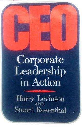 Ceo: Corporate Leadership in Action (0465007902) by Harry Levinson; Stuart Rosenthal