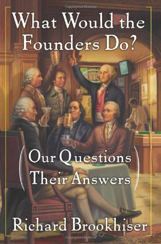 9780465008193: What Would the Founders Do?: Our Questions, Their Answers