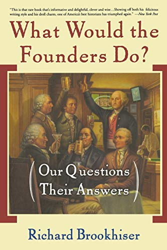 9780465008209: What Would the Founders Do?: Our Questions, Their Answers