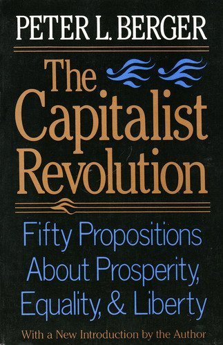 The Capitalist Revolution: Fifty Propositions About Prosperity,: Peter L. Berger