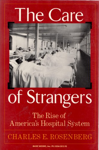 9780465008780: The Care of Strangers: The Rise of America's Hospital System