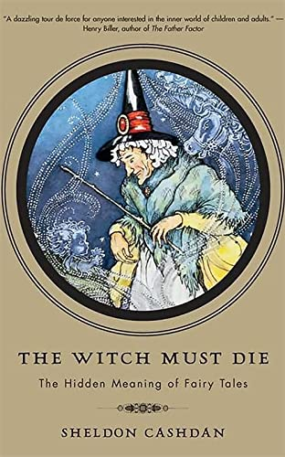9780465008964: The Witch Must Die: The Hidden Meaning O: How Fairy Tales Shape Our Lives