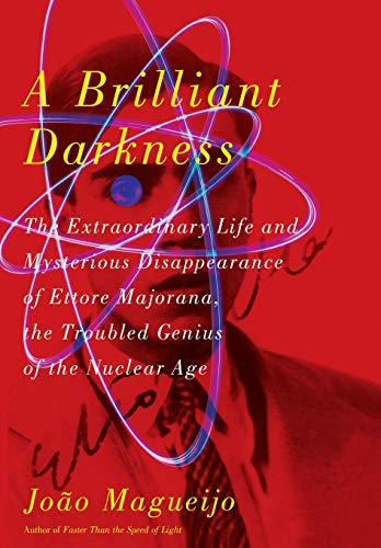 9780465009039: A Brilliant Darkness: The Extraordinary Life and Disappearance of Ettore Majorana, the Troubled Genius of the Nuclear Age