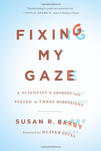 9780465009138: Fixing My Gaze: A Scientist's Journey into Seeing in Three Dimensions