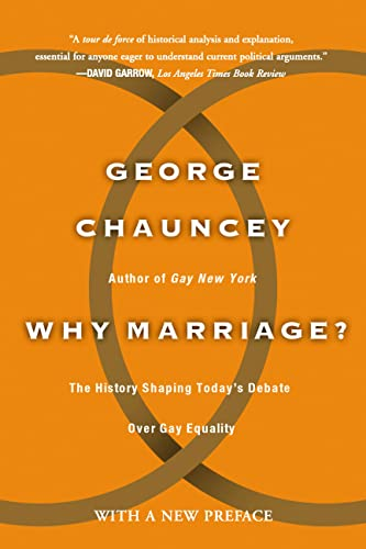 9780465009589: Why Marriage: The History Shaping Today's Debate Over Gay Equality