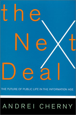 The Next Deal: The Future Of Public Life In The Information Age: Cherny, Andrei