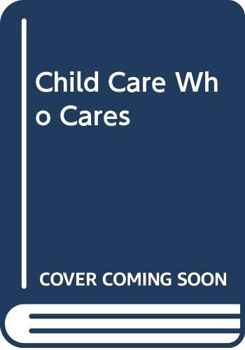Child Care - Who Cares? Foreign And: Roby, Pamela; editor;