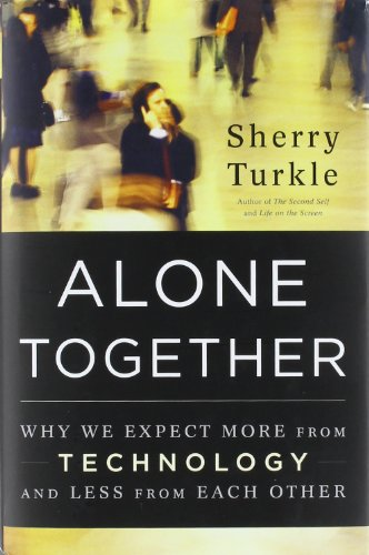 Alone Together: Why We Expect More from: Sherry Turkle