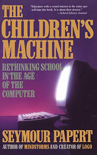 9780465010639: The Children's Machine: Rethinking School In The Age Of The Computer