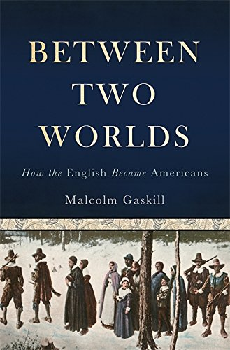 Between Two Worlds: How the English Became Americans (Hardcover): Malcolm Gaskill