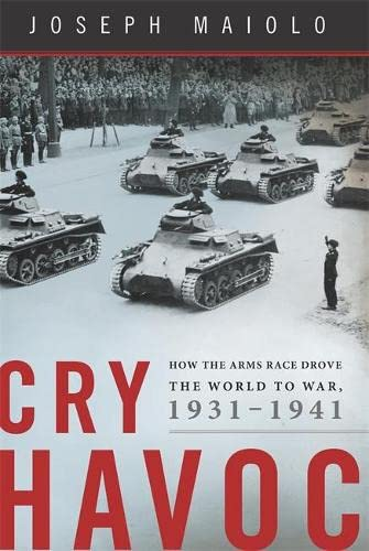 9780465011148: Cry Havoc: How the Arms Race Drove the World to War, 1931-1941