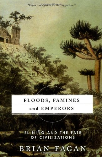 9780465011216: Floods, Famines, And Emperors: El Nino And The Fate Of Civilizations