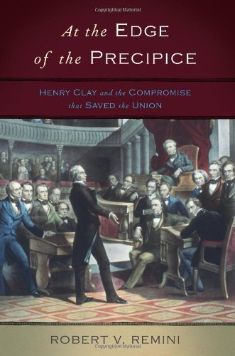 9780465012886: At the Edge of the Precipice: Henry Clay and the Compromise That Saved the Union