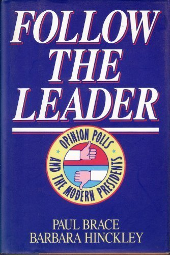 9780465013340: Follow The Leader: Opinion Polls And The Modern Presidents