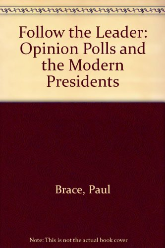 9780465013357: Follow The Leader: Opinion Polls And The Modern Presidents