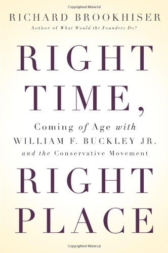 Right Time, Right Place: Coming of Age with William F. Buckley Jr. and the Conservative Movement (0465013554) by Richard Brookhiser